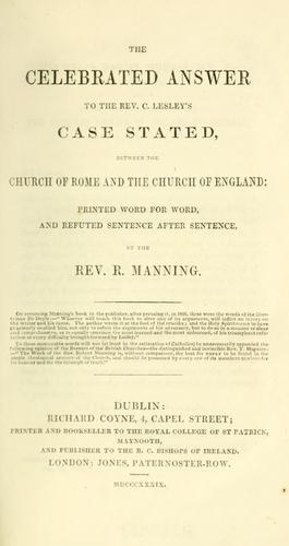 The celebrated answer to the Rev. C. Lesley's Case stated, between the Church of Rome and the Church of England