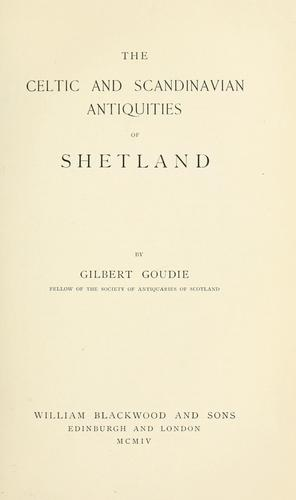 The Celtic and Scandinavian antiquities of Shetland by Gilbert Goudie