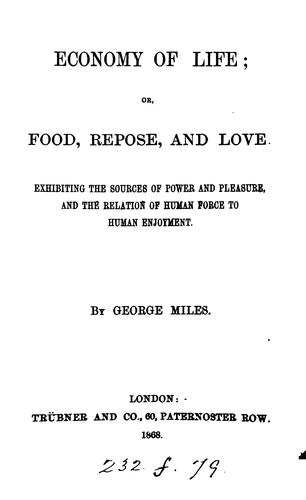 Economy of life; or, Food, repose, and love by George Miles