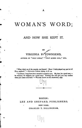 A Woman's Word; and how She Kept it by Virginia Frances Townsend
