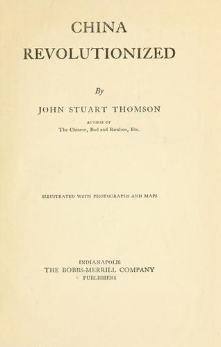 China Revolutionized by John Stuart Thomson