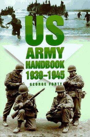 Us Army Handbook 1939-1945 (Military Series) by George Forty
