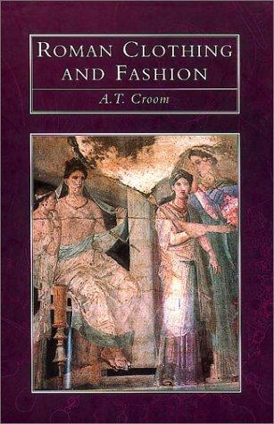 Roman Clothing and Fashion by A. T. Croom