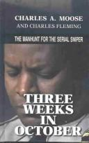 Three Weeks In October by Charles A. Moose and Charles Fleming
