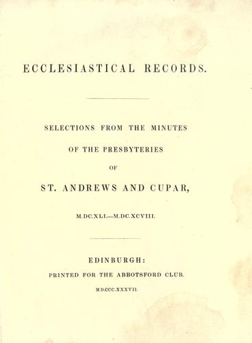 Ecclesiastical records : selections from the minutes of the Presbyteries of St. Andrews and Cupar by Church of Scotland. Presbyteries. St. Andrews