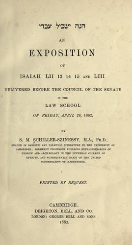 An exposition of Isaiah LII, 13, 14, 15 and LIII by S. M. Schiller-Szinessy