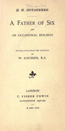 A father of six, and an occasional holiday ; translated from the original by W. Gaussen by I. N. Potapenko