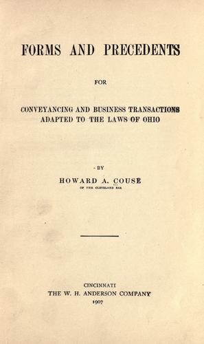 Forms and precedents for conveyancing and business transactions adapted to the laws of Ohio by Howard A. Couse