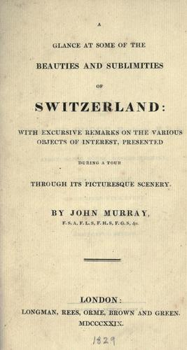 A glance at some of the beauties and sublimities of Switzerland by Murray, John