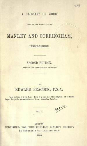 A glossary of words used in the Wapentakes of Manley and Corringham, Lincolnshire. by Edward Peacock