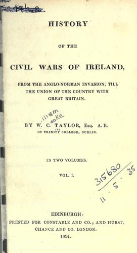 History of the civil wars of Ireland, from the Anglo-Norman invasion, till the union of the country with Great Britain by Taylor, W. C.