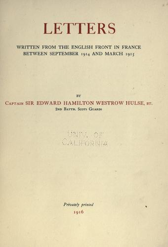 Letters written from the English front in France between September 1914 and March 1915 by Hulse, Edward Hamilton Westrow Sir