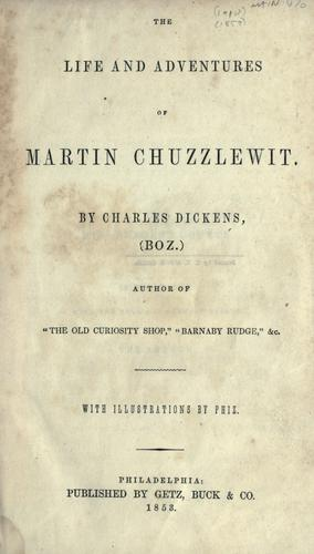 The life and adventures of Martin Chuzzlewit by by Charles Dickens ; with illustrations by Phiz.