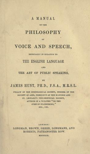 A manual of the philosophy of voice and speech by James Hunt