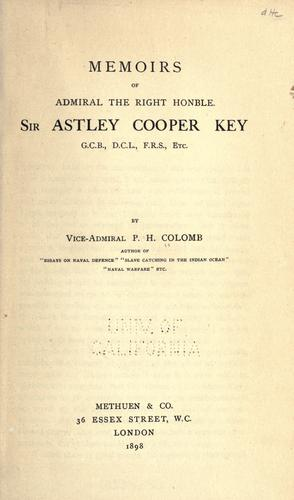 Memoirs of Admiral the Right Honble. Sir Astley Cooper Key, G.C.B., D.C.L., F.R.S., Etc by P. H. Colomb