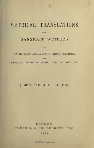Metrical translations from Sanskrit writers, with an introd., many prose versions, and parallel passages from classical authors by J. Muir