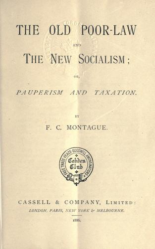 The old poor-law and The new socialism by Francis Charles Montague