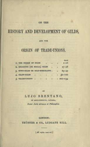 On the history and development of gilds and the origin of trade-unions by Brentano, Lujo