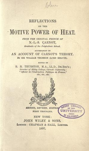 Reflections on the motive power of heat by from the original French of N.-L.-S. Carnot ; edited by R.H. Thurston.