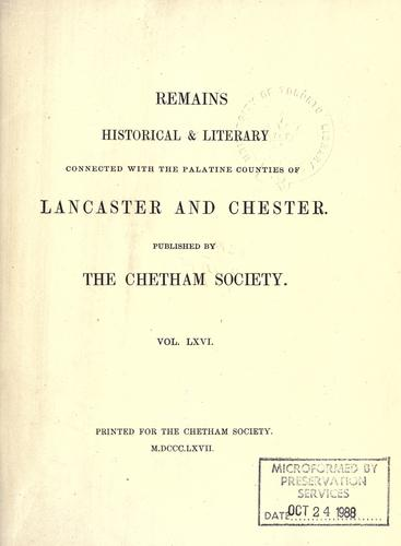 Remains, historical & literary, connected with the palatine counties of Lancaster and Chester by Chetham Society, Manchester, Eng.