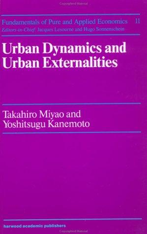 Urban Dynamics and Urban Externalities (Fundamentals of Pure and Applied Economics, Vol 11) by Takahira Miyao