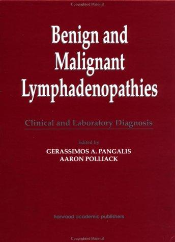 Benign and Malignant Lymphadenopathies by G. Pangalis
