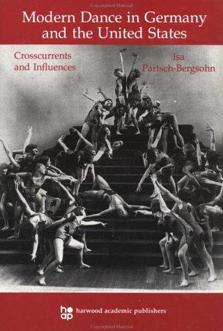 Modern Dance in Germany and the United States by Partsch-Bergsoh