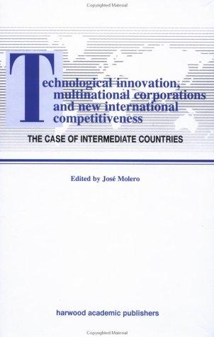 Technological Innovations, Multinational Corporations and the New International Competitiveness by Jos Molero