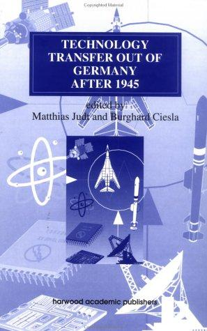 Technology Transfer Out of Germany After 1945 (Studies in the History of Science Technology and Medicine Ser.) by Burghard Ciesla