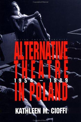 Alternative Theatre in Poland 1954-1989 (Polish Theatre Archive) by Kathleen Cioffi
