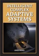 Intelligent complex adaptive systems by Ang Yang, Yin Shan [editors].