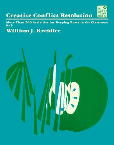 Creative Conflict Resolution (Good Year Education Series) by William J. Kreidler