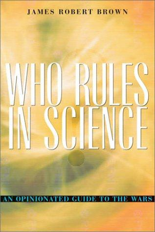 Who Rules in Science? by James Robert Brown