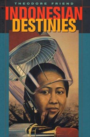 Indonesian Destinies by Theodore Friend