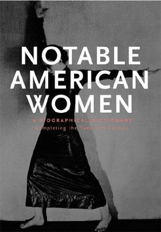 Notable American Women: A Biographical Dictionary by