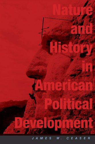 Nature and history in American political development by James W. Ceaser
