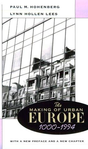 The making of urban Europe, 1000-1994 by Paul M. Hohenberg