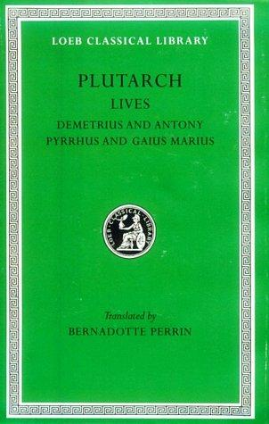 Plutarch Lives, IX, Demetrius and Antony. Pyrrhus and Gaius Marius (Loeb Classical Library) by Plutarch