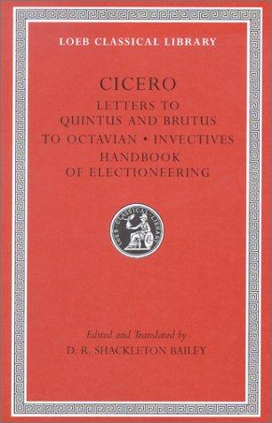 Letters to Quintus and Brutus ; Letter fragments ; Letter to Octavian ; Invectives ; Handbook of electioneering by Cicero