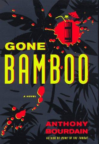 Gone bamboo by Anthony Bourdain