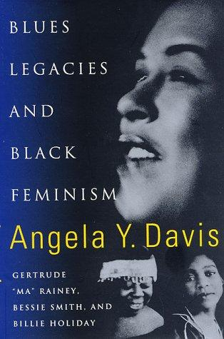 Blues Legacies and Black Feminism by Angela Davis