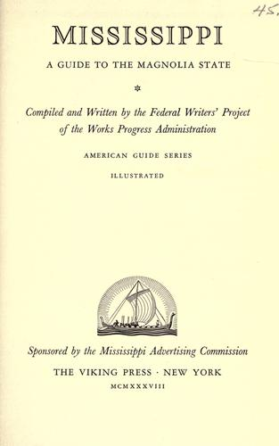 Mississippi; a guide to the Magnolia State by Federal Writers' Project of the Works Progress Administration (Miss.)