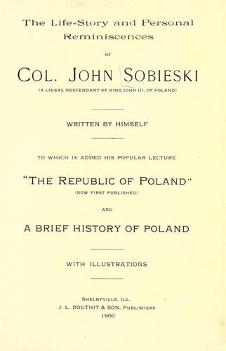 The life-story and personal reminiscences of Col. John Sobieski