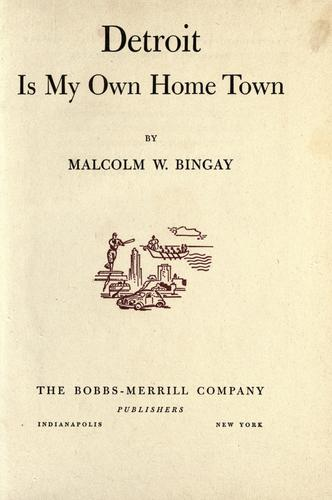 Detroit is my own home town by Malcolm Wallace Bingay