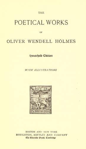 The poetical works of Oliver Wendell Holmes by Oliver Wendell Holmes, Sr.