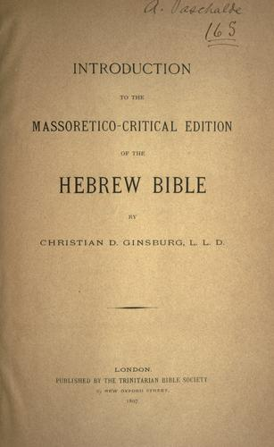 Introduction of the Massoretico-critical edition of the Hebrew Bible by Christian D. Ginsburg