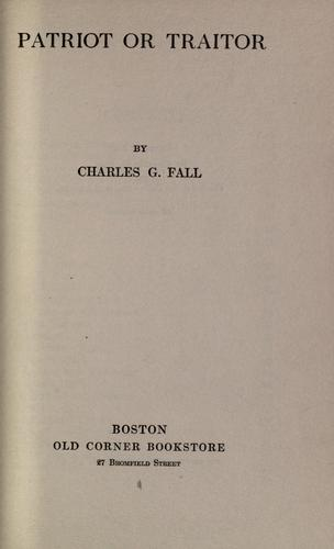 Patriot or traitor by Charles G. Fall
