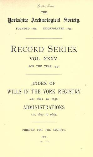 Volume 35: Index of wills in the York Registry: 1627-36 by York (England)