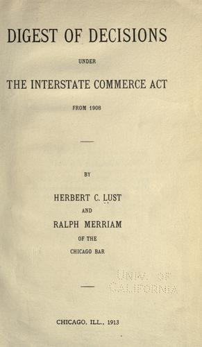 Digest of decisions under the Interstate Commerce Act, from 1908 by Lust, Herbert C.