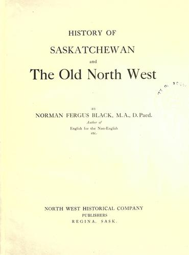 History of Saskatchewan and the Old North West by Norman Fergus Black